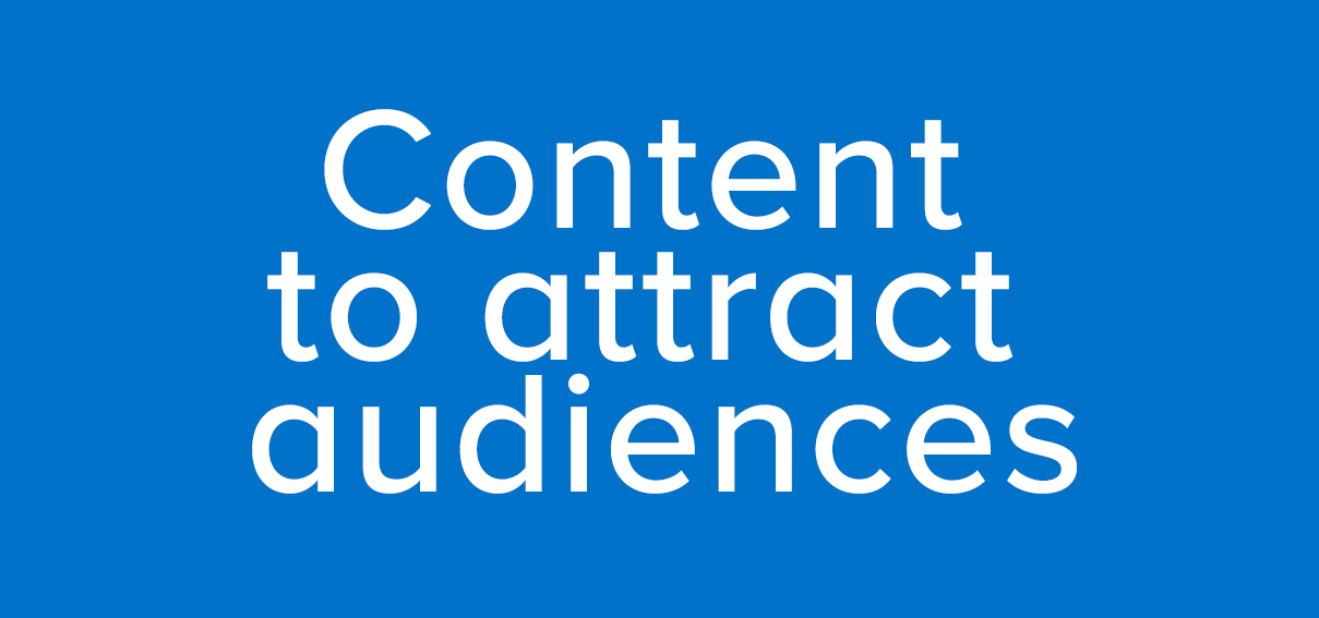 Content to attract audiences